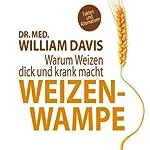 Weizenwampe: Warum Weizen dick und krank macht   William Davis
