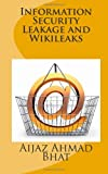 Information Security Leakage and Wikileaks, Aijaz Bhat, 1495377717