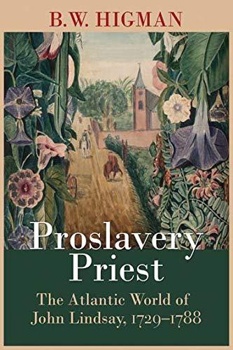 Proslavery Priest: The Atlantic World of John Lindsay, 1729-1788