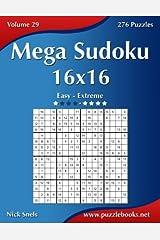 Mega Sudoku 16x16 - Easy to Extreme - Volume 29 - 276 Puzzles Paperback