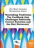 The Most Intimate Revelations about Nourishing Traditions: The Cookbook That Challenges Politically Correct Nutrition and the Diet Dictocrats
