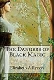 The Dangers of Black Magic, Elizabeth Reeves, 1479117064
