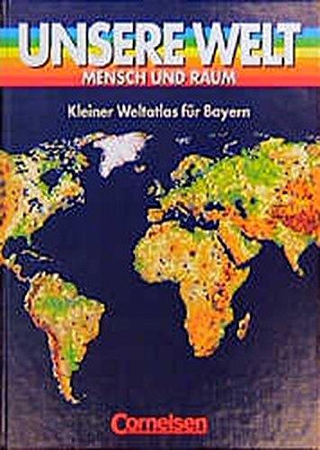 Unsere Welt   Mensch Und Raum   Sekundarstufe I  Unsere Welt Mensch Und Raum Atlas Für Bayern Kurzausgabe