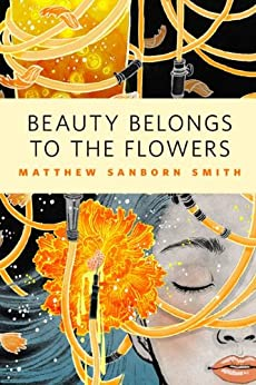 Beauty Belongs to the Flowers: A Tor.Com Original by [Smith, Matthew Sanborn]