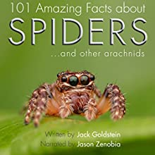 101 Amazing Facts About Spiders: ...And Other Arachnids Audiobook by Jack Goldstein Narrated by Jason Zenobia