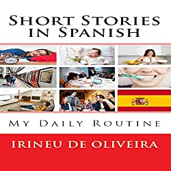 Short Stories in Spanish: My Daily Routine in Spanish [Spanish Edition]