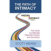 The Path of Intimacy: Your guide to a marriage filled with passion and connection (Igniting Intimacy Book 1)
