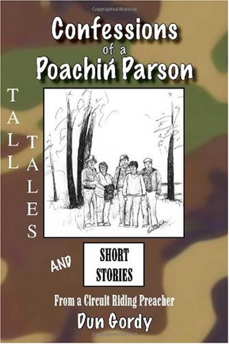 Download Confessions of a Poachin' Parson: Tall Tales and Short Stories from a Circuit Riding Preacher pdf epub