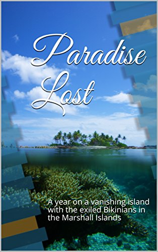 Paradise Lost: A year on a vanishing island with the exiled Bikinians in the Marshall Islands
