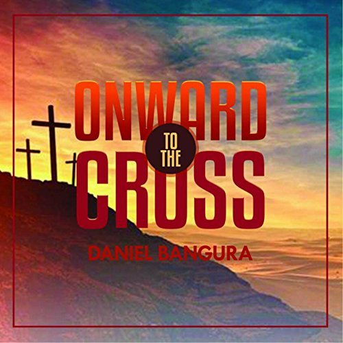 Daniel Bangura - Onward to the Cross (2018)