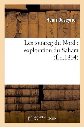 Download Les Touareg Du Nord: Exploration Du Sahara (Ed.1864) (Sciences Sociales) (French Edition) pdf