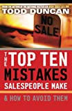 The Top Ten Mistakes Salespeople Make and How to Avoid Them, Todd M. Duncan, 0785287809