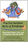 img - for Practice Random Acts of Kindness: Bring More Peace, Love, And Compassion into the World book / textbook / text book