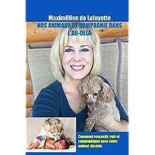 NOS ANIMAUX DE COMPAGNIE DANS L'AU-DELA : Comment ressentir, voir et communiquer avec votre animal décédé (French Edition)