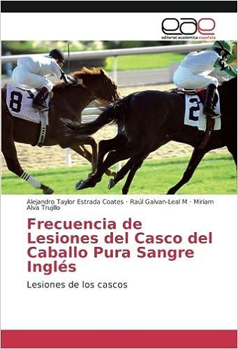 Frecuencia de Lesiones del Casco del Caballo Pura Sangre Inglés: Lesiones de los cascos: Amazon.es: Alejandro Taylor Estrada Coates, Raúl Galvan-Leal M, ...