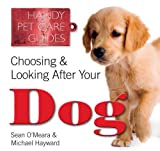 Choosing & Looking After Your Dog (Handy Petcare Guides)