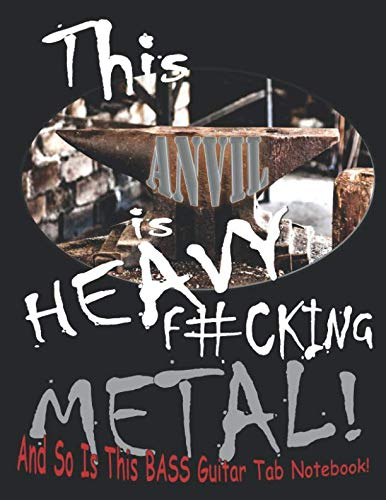 This Anvil is Heavy F#cking Metal! And So Is This BASS Guitar Tab Notebook!: Songwriter