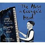 The Music in George's Head: George Gershwin Creates Rhapsody in Blue