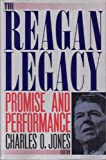 The Reagan Legacy : Promise and Performance, Charles O. Jones, 0934540705