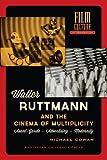 Walter Ruttmann and the Cinema of Multiplicity : Avant-Garde - Advertising - Modernity, Cowan, Michael, 9089645853