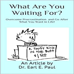 What Are You Waiting For? Overcome Procrastination and Go After What You Want in Life!