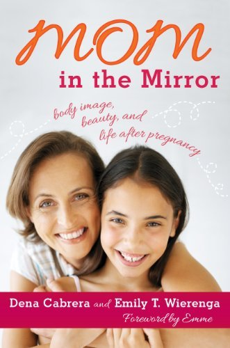 - Mom in the Mirror: Body Image, Beauty, and Life after Pregnancy by Dena Cabrera (2013-05-16)
