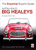 Austin-Healey Big Healeys: All Models 1953 to 1967 (The Essential Buyer's Guide)