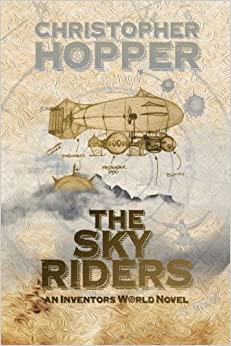 The Sky Riders: The Sky Riders (An Inventors World Novel) by Christopher Hopper (2013-09-10)