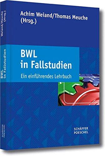 BWL in Fallstudien: Ein einführendes Lehrbuch