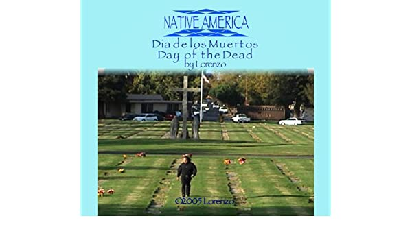 Amazon.com: Native America - Dia de los Muertos: Unavailable, Lorenzo: Amazon Digital Services LLC