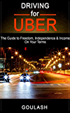 DRIVING FOR UBER: The Guide to Freedom, Independence & Income on your Terms