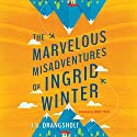 The Marvelous Misadventures of Ingrid Winter Audiobook by J. S. Drangsholt, Tara Chace - translation Narrated by Saskia Maarleveld
