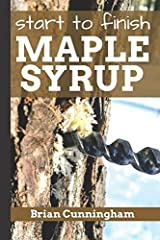Start to Finish Maple Syrup: Everything you need to know to make DIY Maple Syrup on a Budget Paperback