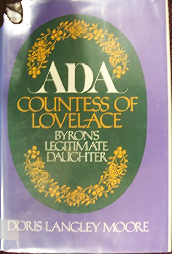 Ada, Countess of Lovelace: Byron's Legitimate Daughter - Moore, Doris Langley