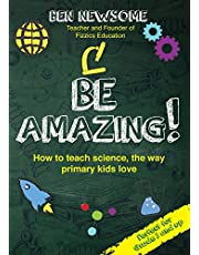 Be Amazing: How to teach science the way primary kids love