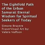 The Eightfold Path of the Urban Samurai: Eternal Wisdom for Spiritual Seekers of Today | Simone Bruyere Fraser