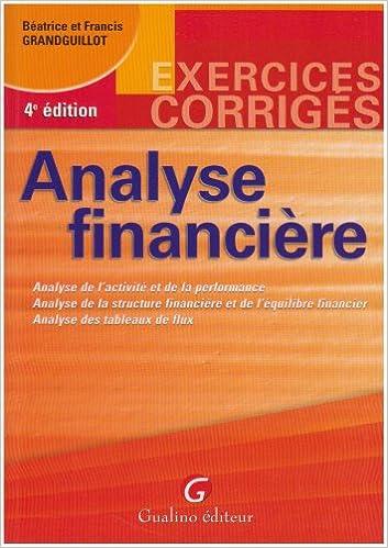 En ligne téléchargement Analyse financière : Analyse de l'activité et de la performance, analyse de la strucure financière et de l'équilibre financier, analyse des tableaux de flux epub, pdf