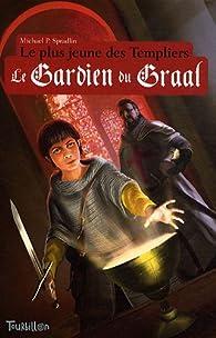 Le plus jeune des Templiers, Tome 1 : Le Gardien du Graal par Michael P. Spradlin
