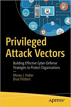 Book Privileged Attack Vectors: Building Effective Cyber-Defense Strategies to Protect Organizations
