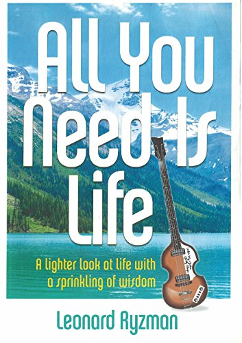 All You Need Is Life: A lighter look at life with a sprinkling of wisdom