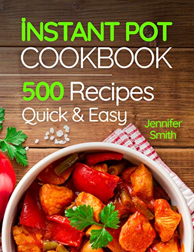 Instant Pot Pressure Cooker Cookbook: 500 Everyday Recipes for Beginners and Advanced Users. Try Easy and Healthy Instant Pot Recipes (Best Home Steamer Reviews)