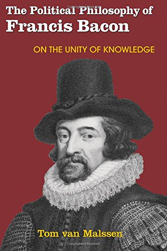 The Political Philosophy of Francis Bacon: On the Unity of Knowledge