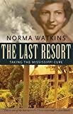 The Last Resort: Taking the Mississippi Cure (Willie Morris Books in Memoir and Biography) by  Norma Watkins in stock, buy online here