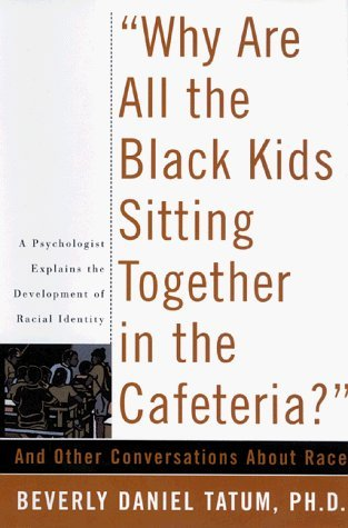Books : Why are All the Black Kids Sitting Together in the Cafeteria?: And Other Conversations about Race by Beverly Daniel Tatum (1997-10-14)