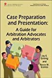 Case Preparation and Presentation: A Guide for Arbitration Advocates and Arbitrators - Hardcover