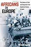 Africans in Europe: The Culture of Exile and Emigration from Equatorial Guinea to Spain (Studies of World Migrations)