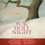On This Holy Night: The Heart of Christmas | Max Lucado,Rick Warren,David Jeremiah,John Maxwell,Jack Hayford,Bill Hybels