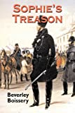 Front cover for the book Sophie's Treason by Beverley Boissery