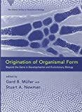 img - for Origination of Organismal Form: Beyond the Gene in Developmental and Evolutionary Biology (Vienna Series in Theoretical Biology) book / textbook / text book