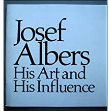 JOSEF ALBERS; HIS ART AND HIS INFLUENCE